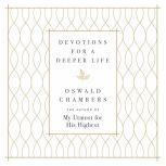Devotions for a Deeper Life A Daily Devotional, Oswald Chambers