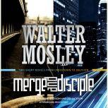 Merge / Disciple Two Short Novels from Crosstown to Oblivion, Walter Mosley