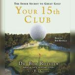 Your 15th Club The Inner Secret to Great Golf, Bob Rotella