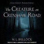 The Creature on Crenshaw Road, M. L. Bullock