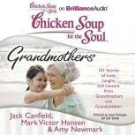 Chicken Soup for the Soul: Grandmothers 101 Stories of Love, Laughs, and Lessons from Grandmothers and Grandchildren, Jack Canfield