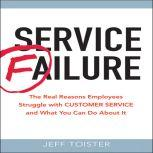 Service Failure The Real Reasons Employees Struggle with Customer Service and What You Can Do About It, Jeff Toister