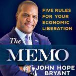 The Memo Five Rules for Your Economic Liberation, John Hope Bryant