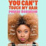You Can't Touch My Hair And Other Things I Still Have to Explain, Phoebe Robinson