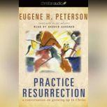 Practice Resurrection A Conversation on Growing Up in Christ, Eugene H. Peterson