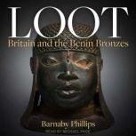 Loot Britain and the Benin Bronzes, Barnaby Phillips