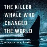 The Killer Whale Who Changed The World, Mark Leiren-Young