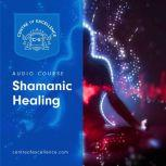 Shamanic Healing, Centre of Excellence