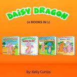 Daisy the Dragon (4  Books in 1), Kelly Curtiss