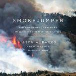 Smokejumper A Memoir by One of America's Most Select Airborne Firefighters, Jason A. Ramos