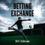 BETTING EXCHANGE Strategies to win with sport bets, BILL JOHNSON