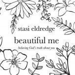Beautiful Me Believing God's Truth About You, Stasi Eldredge