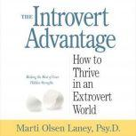 The Introvert Advantage How to Thrive in an Extrovert World, Marti Olsen Laney