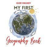 My First Geography Book The World Tour of Stuffed Toys around their Apartment, Igor Okunev