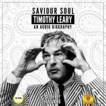 Saviour Soul Timothy Leary - An Audio Biography, Geoffrey Giuliano