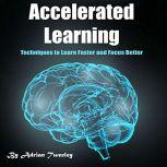 Accelerated Learning Techniques to Learn Faster and Focus Better, Adrian Tweeley