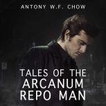 Tales of the Arcanum Repo Man, Antony W.F. Chow