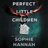 Perfect Little Children A Novel, Sophie Hannah