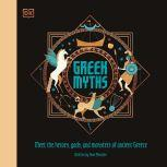 Greek Myths Meet the heroes, gods, and monsters of ancient Greece, DK