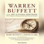 Warren Buffett and the Art of Stock Arbitrage Proven Strategies for Arbitrage and Other Special Investment Situations, Mary Buffett