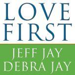 Love First A Family's Guide to Intervention, Debra Jay