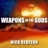 Weapons of the Gods How Ancient Alien Civilizations Almost Destroyed the Earth, Nick Redfern