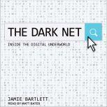 The Dark Net Inside the Digital Underworld, Jamie Bartlett