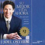 Su Mejor Vida Ahora Siete Etapas Vias Camimos para Vivir al Maximo Potencial, Joel Osteen