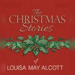 The Christmas Stories of Louisa May Alcott, Louisa May Alcott