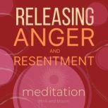 Releasing anger and resentment meditation Finding freedom from destructive emotion, let go of bitterness and blame, Think and Bloom