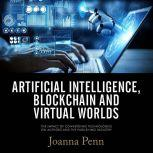 Artificial Intelligence, Blockchain, and Virtual Worlds The Impact of Converging Technologies On Authors and the Publishing Industry, Joanna Penn