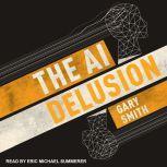 The AI Delusion, Gary Smith