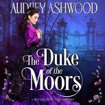 The Duke of the Moors A Historical Regency Romance, Audrey Ashwood