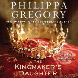 The Kingmaker's Daughter, Philippa Gregory