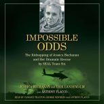 Impossible Odds The Kidnapping of Jessica Buchanan and Her Dramatic Rescue by SEAL Team Six, Jessica Buchanan