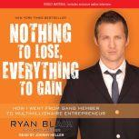 Nothing to Lose, Everything to Gain How I Went from Gang Member to Multimillionaire Entrepreneur, Ryan Blair