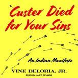 Custer Died for Your Sins An Indian Manifesto, Jr. Deloria
