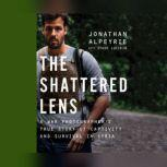 Shattered Lens, The A War Photographer's True Story of Captivity and Survival in Syria, Jonathan Alpeyrie