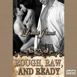 Rough, Raw and Ready, Lorelei James