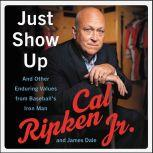 Just Show Up And Other Enduring Values from Baseball's Iron Man, Cal Ripken Jr.