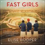 Fast Girls A Novel of the 1936 Women's Olympic Team., Elise Hooper