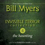 Invisible Terror Collection: The Haunting, Bill Myers