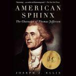 American Sphinx The Character of Thomas Jefferson, Joseph J. Ellis