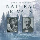 Natural Rivals John Muir, Gifford Pinchot, and the Creation of America's Public Lands, John Clayton