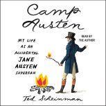 Camp Austen My Life as an Accidental Jane Austen Superfan, Ted Scheinman