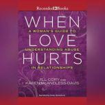 When Love Hurts A Woman's Guide to Understanding Abuse in Relationships, Jill Cory