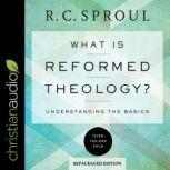 What Is Reformed Theology? Understanding the Basics, R.C. Sproul