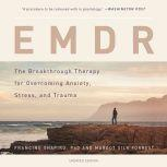 EMDR The Breakthrough Therapy for Overcoming Anxiety, Stress, and Trauma, Francine Shapiro
