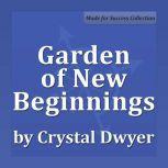 Garden of New Beginnings, Crystal Dwyer