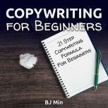 Copywriting for Beginners 21-Step Copywriting Formula for Beginners, BJ Min